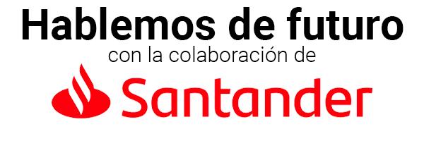 Hablemos de futuro. En colaboración con Santander